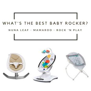 Nuna Leaf vs Mamaroo vs Rock 'N Play: Find the Best Baby Rocker in 2017!