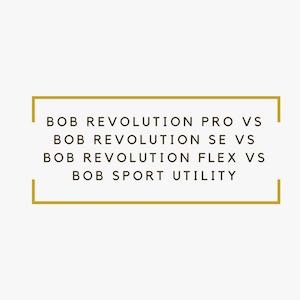 BOB Revolution Pro vs BOB Revolution SE vs BOB Revolution Flex vs BOB Sport Utility