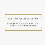 Boudreaux's Butt Paste vs Desitin vs Aquaphor: What is the Best Diaper Rash Cream?